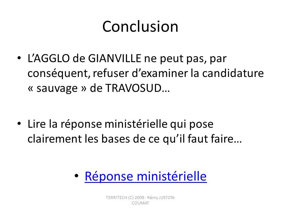 Conclusion LAGGLO de GIANVILLE ne peut pas, par conséquent, refuser dexaminer la candidature « sauvage » de TRAVOSUD… Lire la réponse ministérielle qu