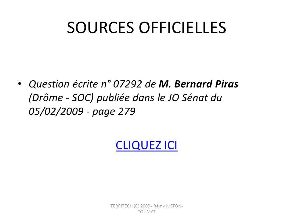 SOURCES OFFICIELLES Question écrite n° 07292 de M. Bernard Piras (Drôme - SOC) publiée dans le JO Sénat du 05/02/2009 - page 279 CLIQUEZ ICI TERRITECH
