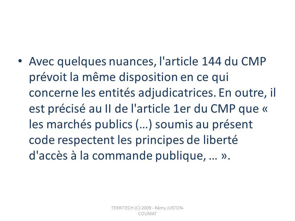 Avec quelques nuances, l'article 144 du CMP prévoit la même disposition en ce qui concerne les entités adjudicatrices. En outre, il est précisé au II