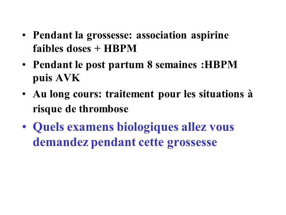 Pendant la grossesse: association aspirine faibles doses + HBPM Pendant le post partum 8 semaines :HBPM puis AVK Au long cours: traitement pour les si