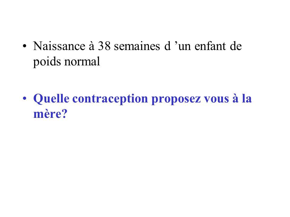 Naissance à 38 semaines d un enfant de poids normal Quelle contraception proposez vous à la mère?