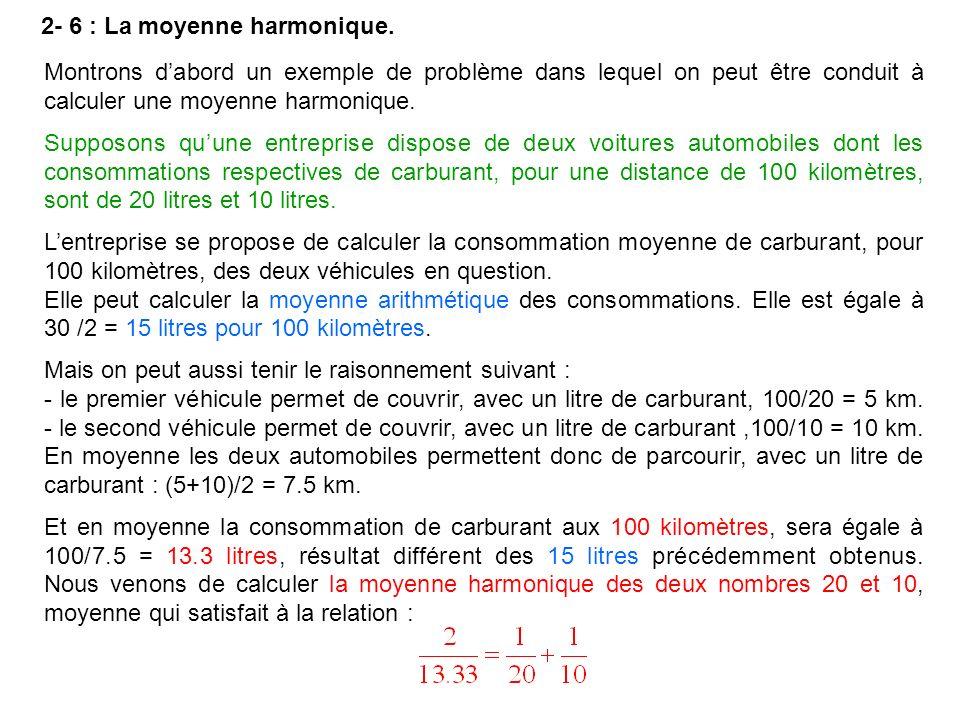 2- 6 : La moyenne harmonique. Montrons dabord un exemple de problème dans lequel on peut être conduit à calculer une moyenne harmonique. Supposons quu