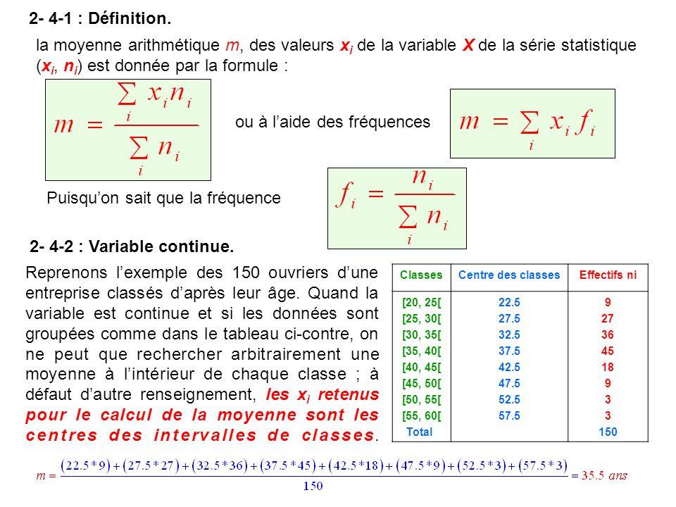 2- 4-1 : Définition. la moyenne arithmétique m, des valeurs x i de la variable X de la série statistique (x i, n i ) est donnée par la formule : ou à