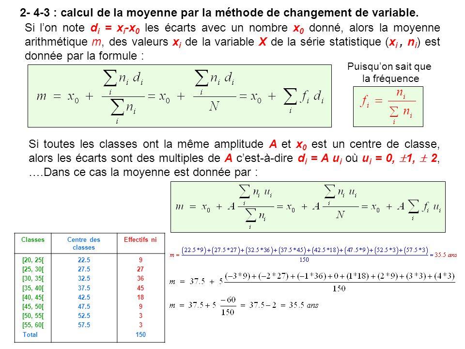 2- 4-3 : calcul de la moyenne par la méthode de changement de variable. Si lon note d i = x i -x 0 les écarts avec un nombre x 0 donné, alors la moyen