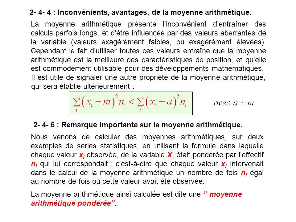 La moyenne arithmétique présente linconvénient dentraîner des calculs parfois longs, et dêtre influencée par des valeurs aberrantes de la variable (va