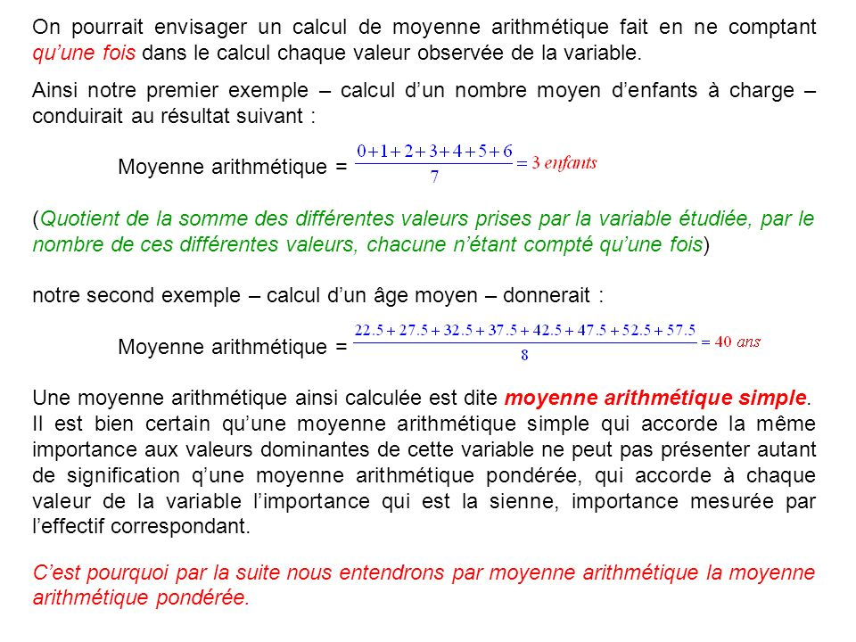 On pourrait envisager un calcul de moyenne arithmétique fait en ne comptant quune fois dans le calcul chaque valeur observée de la variable. Ainsi not
