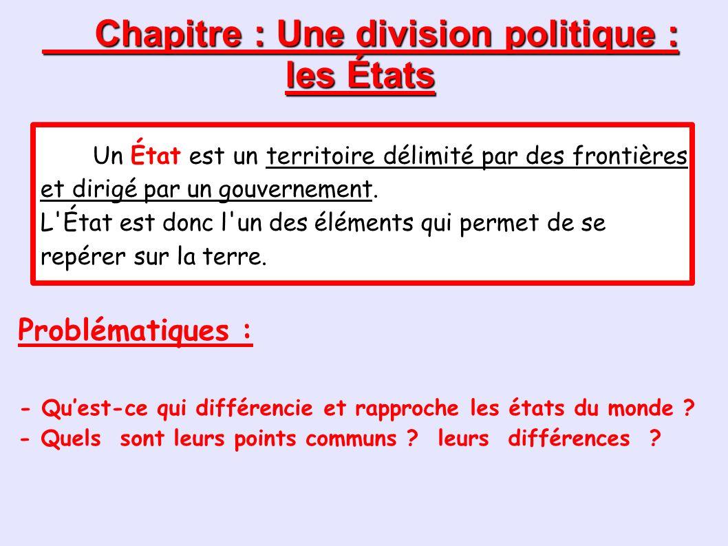 Chapitre : Une division politique : les États Problématiques : - Quest-ce qui différencie et rapproche les états du monde .