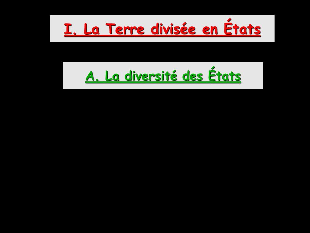 I. La Terre divisée en États A. La diversité des États
