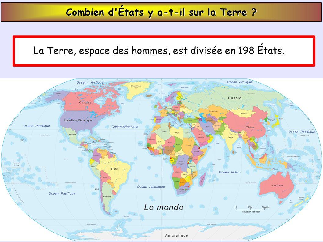 Combien d États y a-t-il sur la Terre La Terre, espace des hommes, est divisée en 198 États.