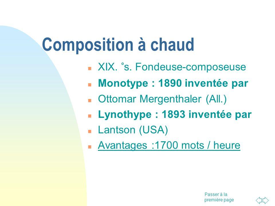Passer à la première page Composition à chaud XIX. °s. Fondeuse-composeuse Monotype : 1890 inventée par Ottomar Mergenthaler (All.) Lynothype : 1893 i