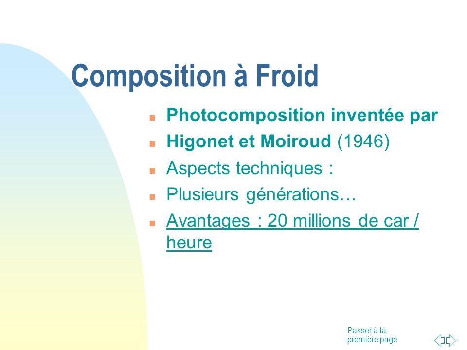 Passer à la première page Composition à Froid Photocomposition inventée par Higonet et Moiroud (1946) Aspects techniques : Plusieurs générations… Avan