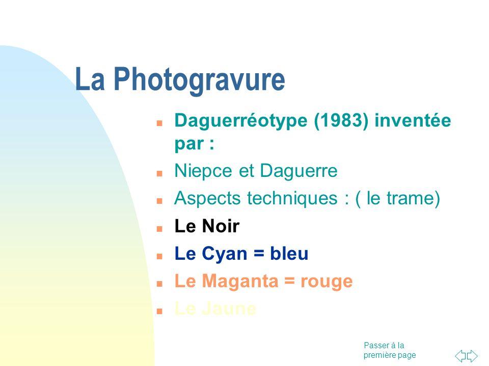 Passer à la première page La Photogravure Daguerréotype (1983) inventée par : Niepce et Daguerre Aspects techniques : ( le trame) Le Noir Le Cyan = bl