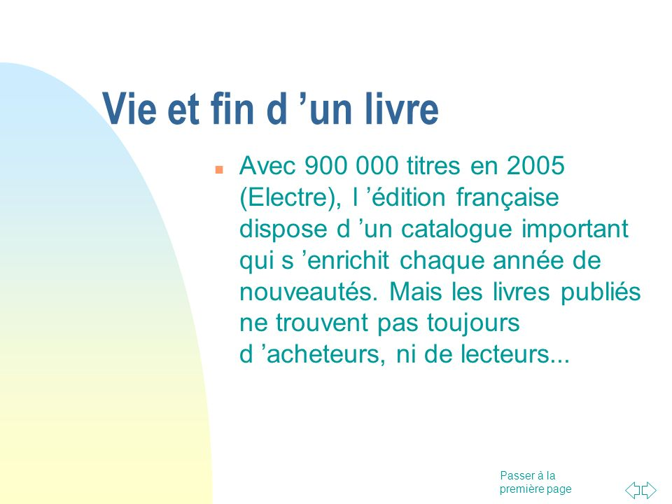 Passer à la première page Vie et fin d un livre Avec 900 000 titres en 2005 (Electre), l édition française dispose d un catalogue important qui s enri