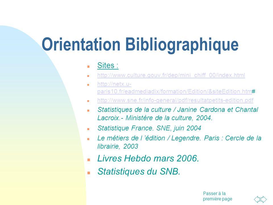 Passer à la première page Orientation Bibliographique Sites : http://www.culture.gouv.fr/dep/mini_chiff_00/index.html http://netx.u- paris10.fr/eadmed