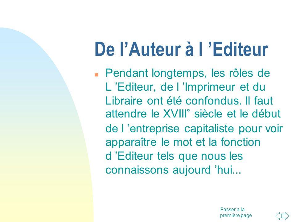 Passer à la première page De lAuteur à l Editeur Pendant longtemps, les rôles de L Editeur, de l Imprimeur et du Libraire ont été confondus. Il faut a