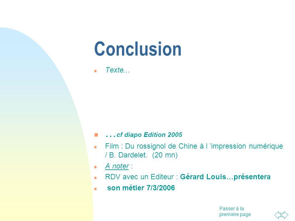 Passer à la première page Conclusion Texte... … cf diapo Edition 2005 Film : Du rossignol de Chine à l impression numérique / B. Dardelet. (20 mn) A n