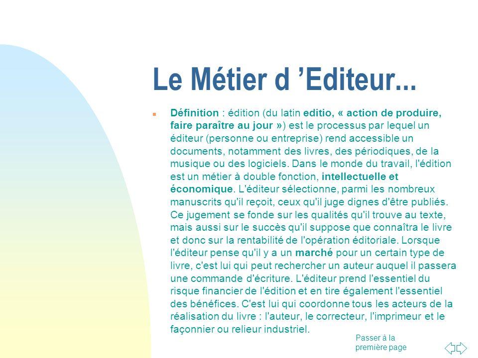 Passer à la première page Le Métier d Editeur... Définition : édition (du latin editio, « action de produire, faire paraître au jour ») est le process