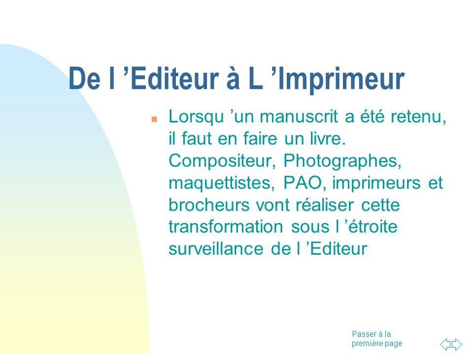 Passer à la première page De l Editeur à L Imprimeur Lorsqu un manuscrit a été retenu, il faut en faire un livre. Compositeur, Photographes, maquettis