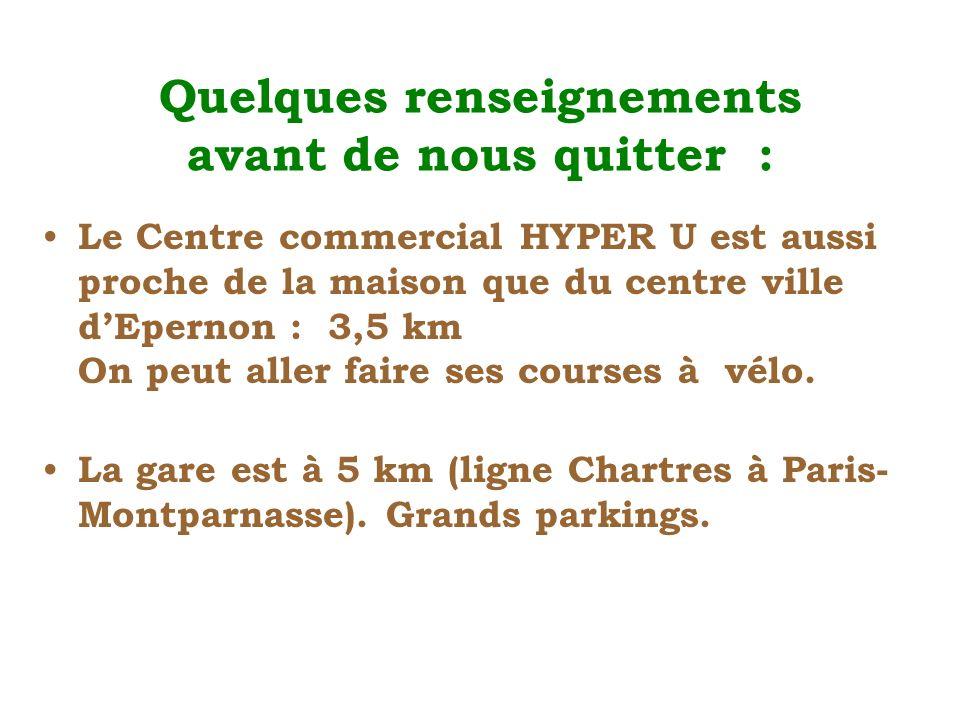 Quelques renseignements avant de nous quitter : Le Centre commercial HYPER U est aussi proche de la maison que du centre ville dEpernon : 3,5 km On peut aller faire ses courses à vélo.