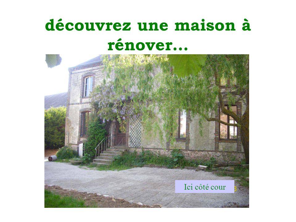 découvrez une maison à rénover… Ici côté cour