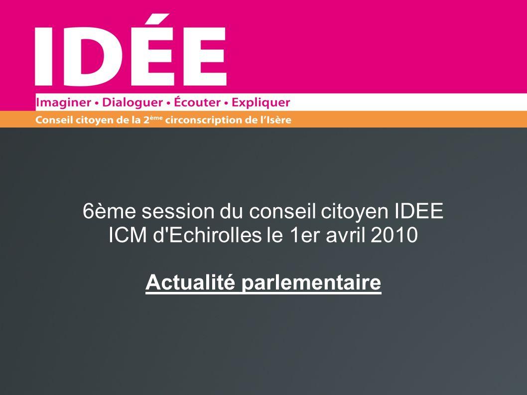 6ème session du conseil citoyen IDEE ICM d Echirolles le 1er avril 2010 Actualité parlementaire