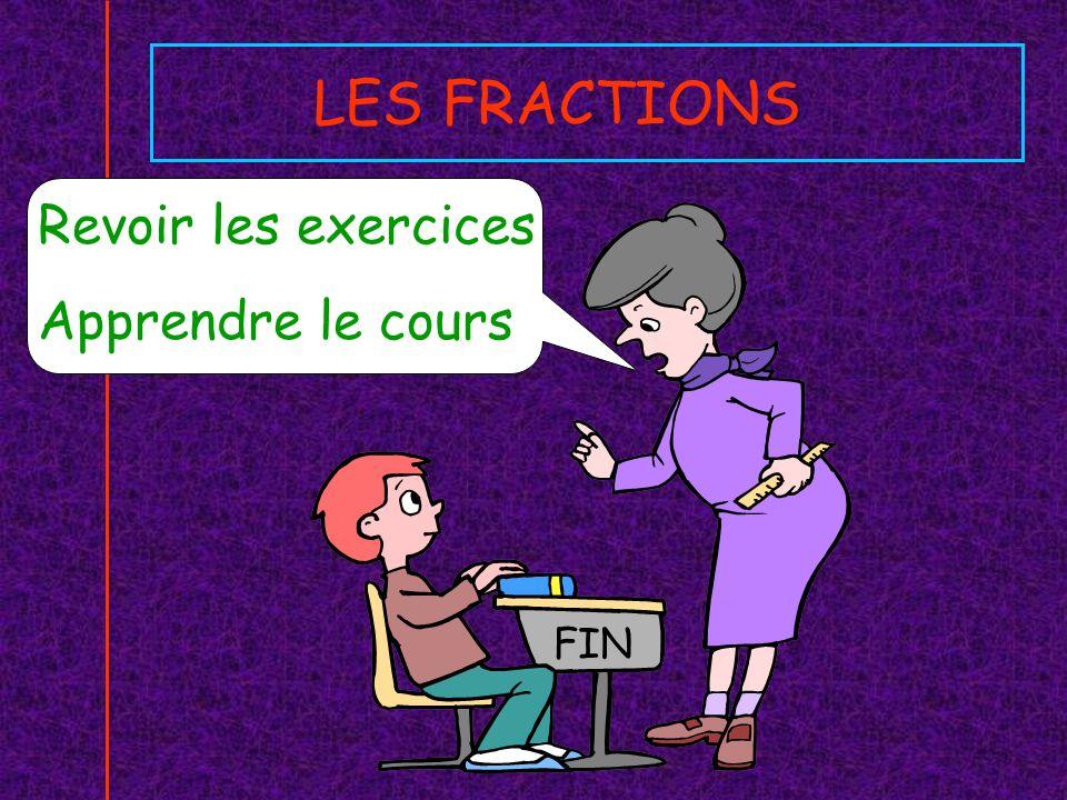 LES FRACTIONS Revoir les exercices Apprendre le cours FIN