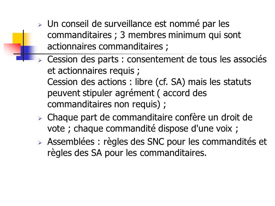 Un conseil de surveillance est nommé par les commanditaires ; 3 membres minimum qui sont actionnaires commanditaires ; Cession des parts : consentemen