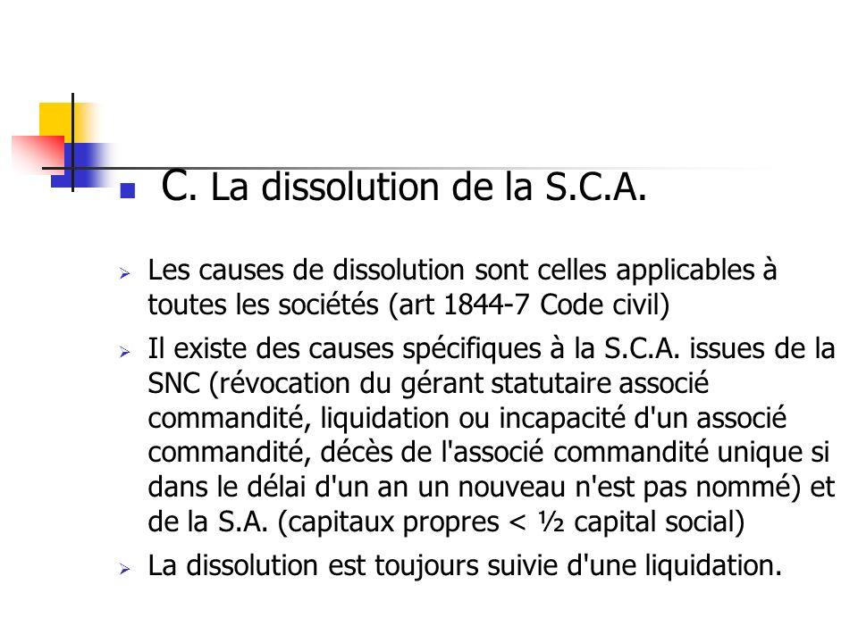 C. La dissolution de la S.C.A. Les causes de dissolution sont celles applicables à toutes les sociétés (art 1844-7 Code civil) Il existe des causes sp