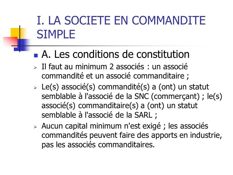 I. LA SOCIETE EN COMMANDITE SIMPLE A. Les conditions de constitution Il faut au minimum 2 associés : un associé commandité et un associé commanditaire