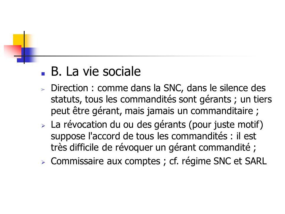 B. La vie sociale Direction : comme dans la SNC, dans le silence des statuts, tous les commandités sont gérants ; un tiers peut être gérant, mais jama