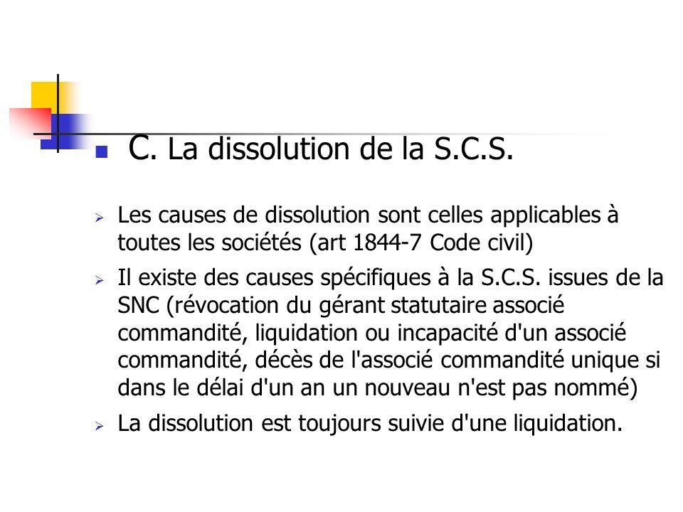 C. La dissolution de la S.C.S. Les causes de dissolution sont celles applicables à toutes les sociétés (art 1844-7 Code civil) Il existe des causes sp