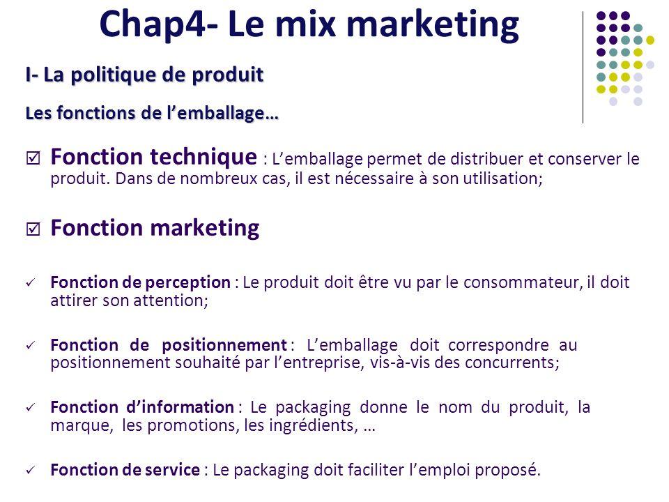 I- La politique de produit Les fonctions de lemballage… Fonction technique : Lemballage permet de distribuer et conserver le produit. Dans de nombreux
