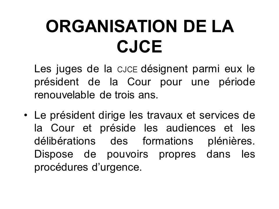 ORGANISATION DE LA CJCE Les juges de la CJCE désignent parmi eux le président de la Cour pour une période renouvelable de trois ans. Le président diri
