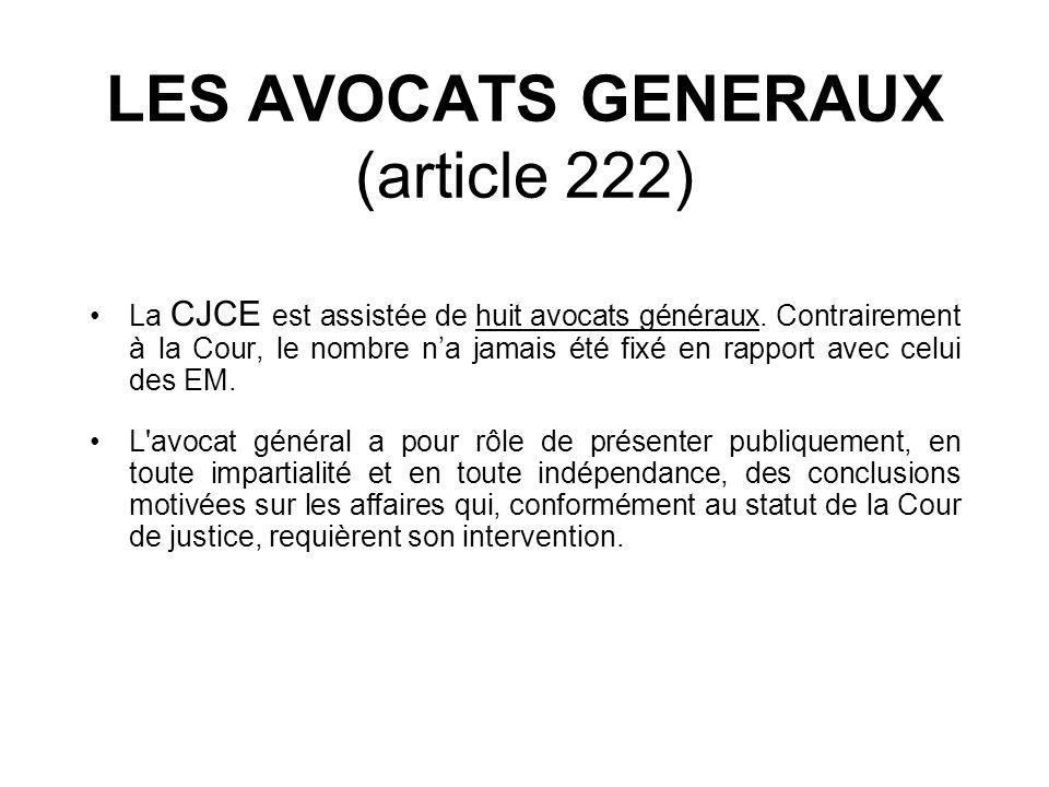 LES AVOCATS GENERAUX (article 222) La CJCE est assistée de huit avocats généraux. Contrairement à la Cour, le nombre na jamais été fixé en rapport ave