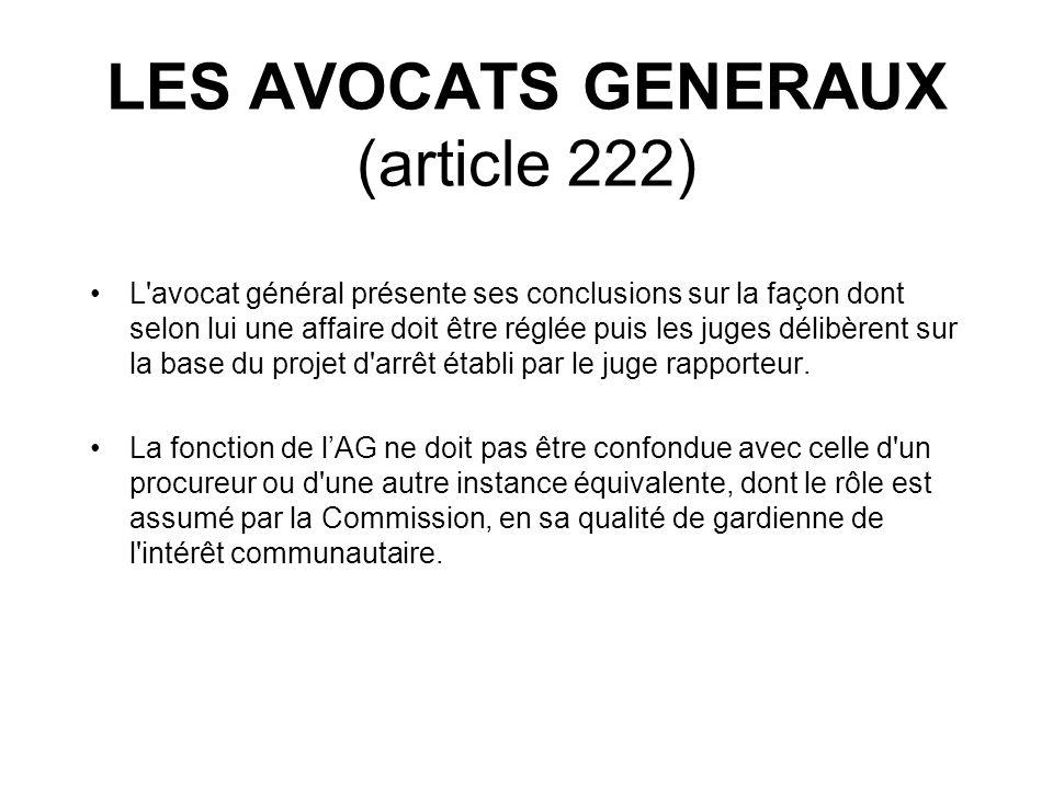 LES AVOCATS GENERAUX (article 222) L'avocat général présente ses conclusions sur la façon dont selon lui une affaire doit être réglée puis les juges d