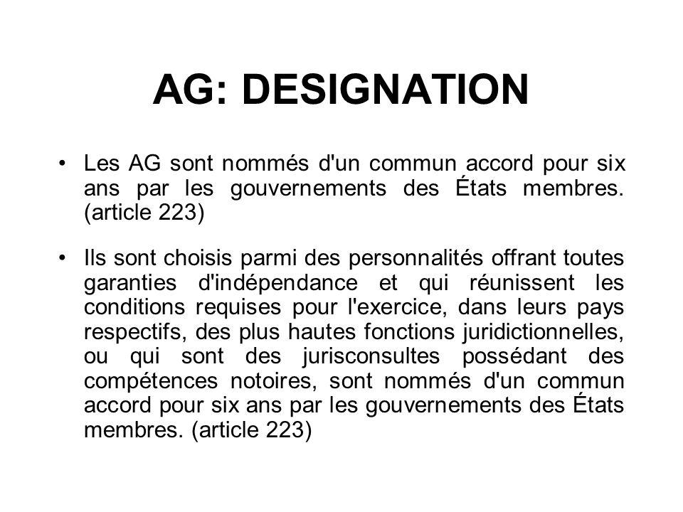 AG: DESIGNATION Les AG sont nommés d'un commun accord pour six ans par les gouvernements des États membres. (article 223) Ils sont choisis parmi des p