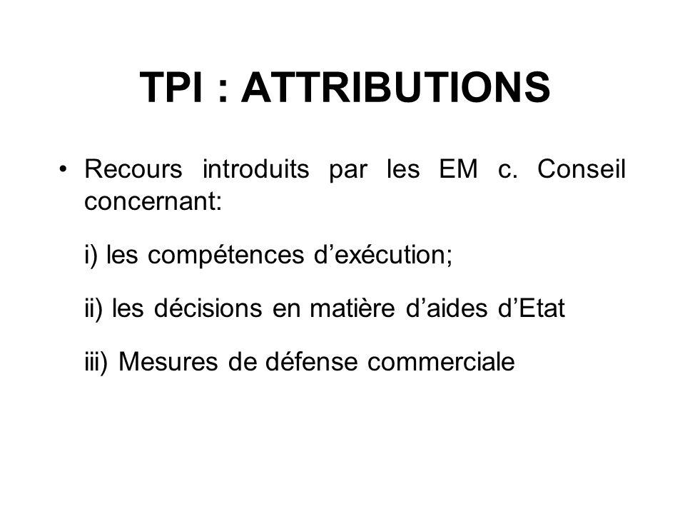 TPI : ATTRIBUTIONS Recours introduits par les EM c. Conseil concernant: i) les compétences dexécution; ii) les décisions en matière daides dEtat iii)