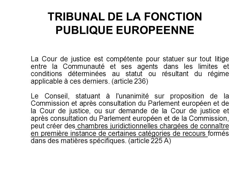 TRIBUNAL DE LA FONCTION PUBLIQUE EUROPEENNE La Cour de justice est compétente pour statuer sur tout litige entre la Communauté et ses agents dans les