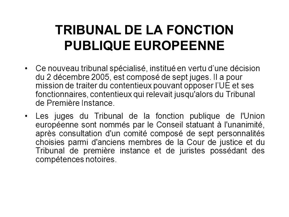 TRIBUNAL DE LA FONCTION PUBLIQUE EUROPEENNE Ce nouveau tribunal spécialisé, institué en vertu dune décision du 2 décembre 2005, est composé de sept ju