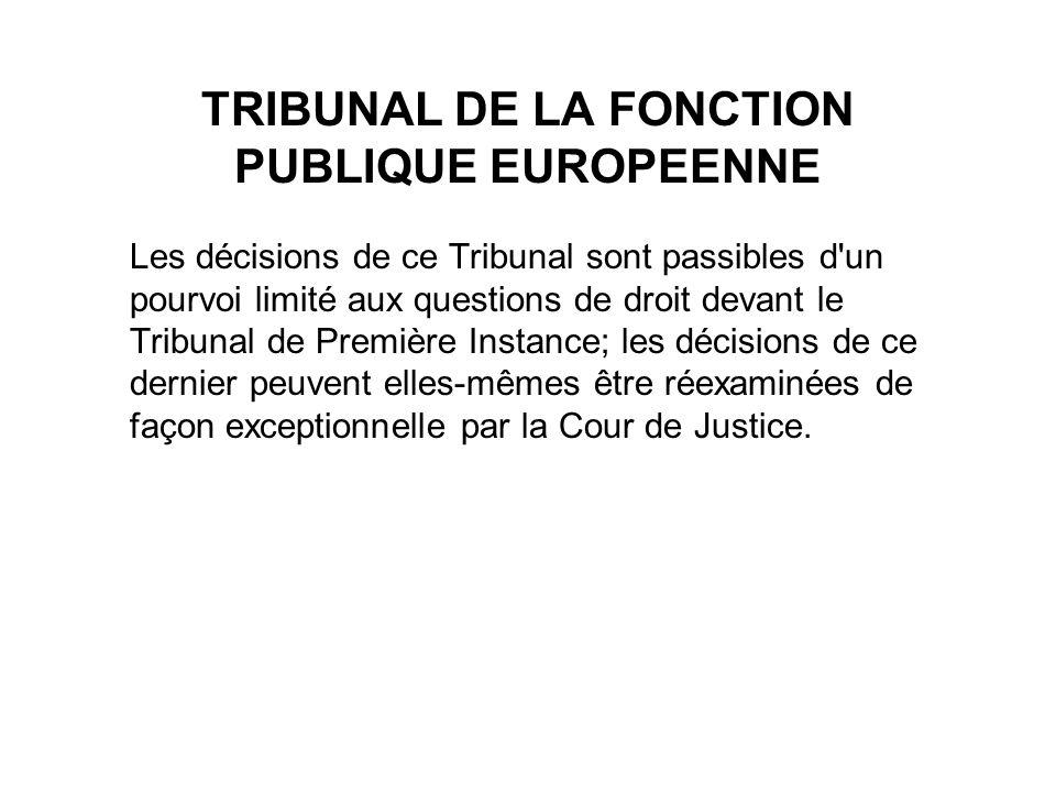 TRIBUNAL DE LA FONCTION PUBLIQUE EUROPEENNE Les décisions de ce Tribunal sont passibles d'un pourvoi limité aux questions de droit devant le Tribunal