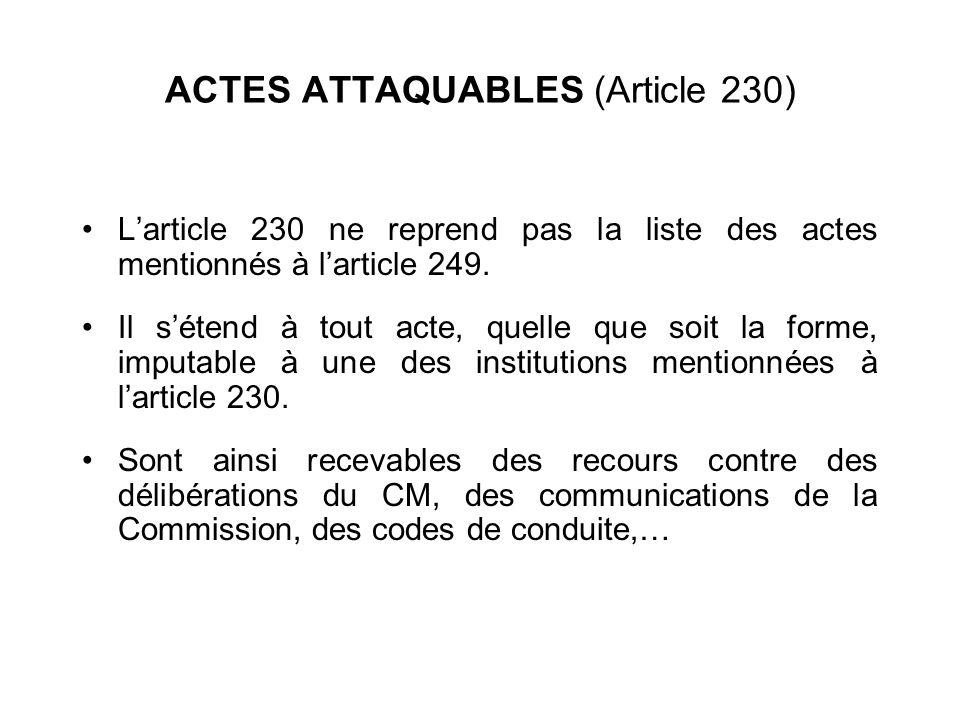 ACTES ATTAQUABLES (Article 230) Larticle 230 ne reprend pas la liste des actes mentionnés à larticle 249. Il sétend à tout acte, quelle que soit la fo