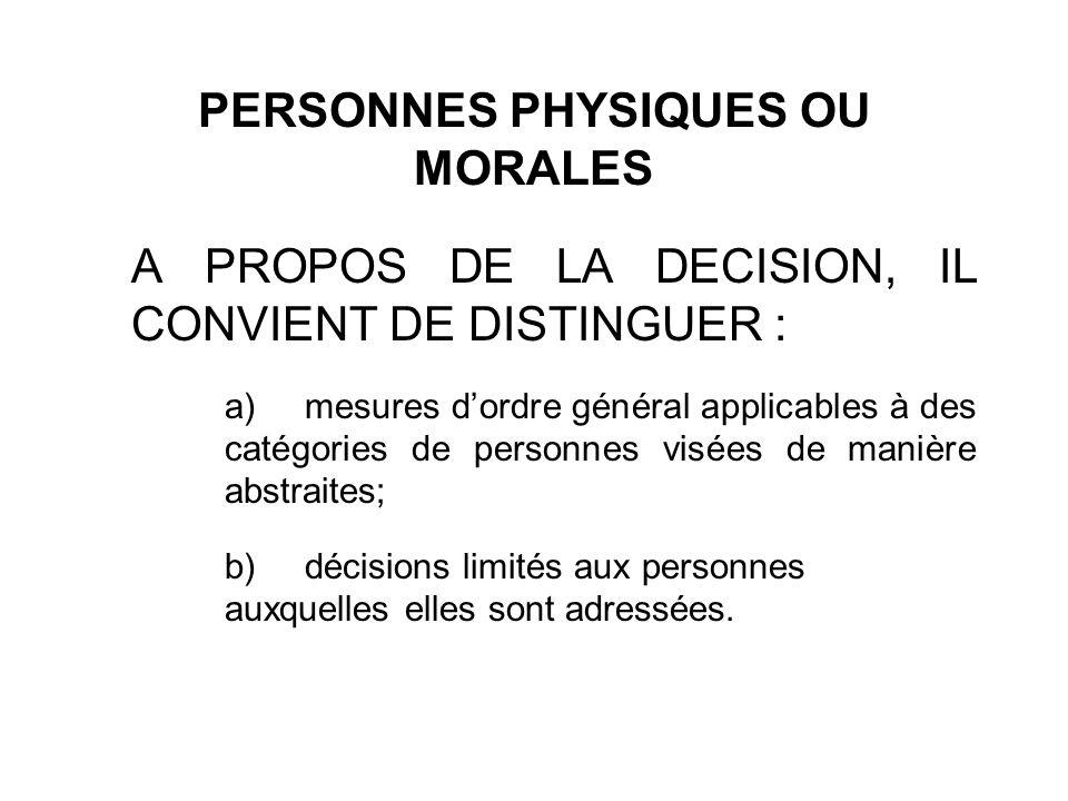 PERSONNES PHYSIQUES OU MORALES A PROPOS DE LA DECISION, IL CONVIENT DE DISTINGUER : a)mesures dordre général applicables à des catégories de personnes