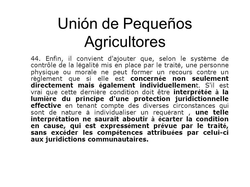Unión de Pequeños Agricultores 44. Enfin, il convient d'ajouter que, selon le syst è me de contrôle de la l é galit é mis en place par le trait é, une
