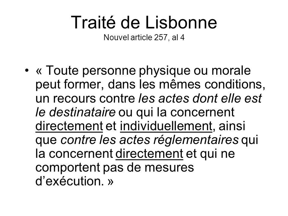 Traité de Lisbonne Nouvel article 257, al 4 « Toute personne physique ou morale peut former, dans les mêmes conditions, un recours contre les actes do
