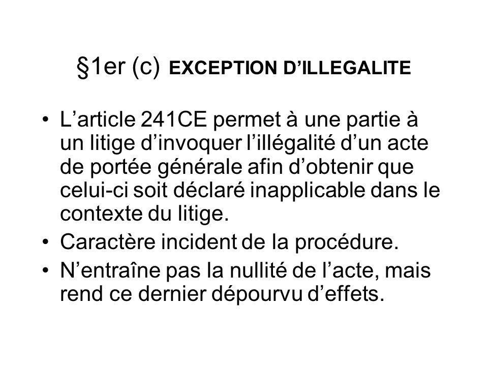 §1er (c) EXCEPTION DILLEGALITE Larticle 241CE permet à une partie à un litige dinvoquer lillégalité dun acte de portée générale afin dobtenir que celu