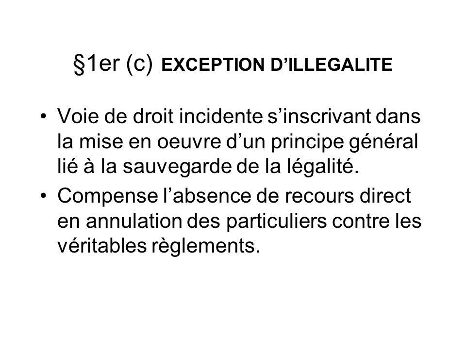 §1er (c) EXCEPTION DILLEGALITE Voie de droit incidente sinscrivant dans la mise en oeuvre dun principe général lié à la sauvegarde de la légalité. Com