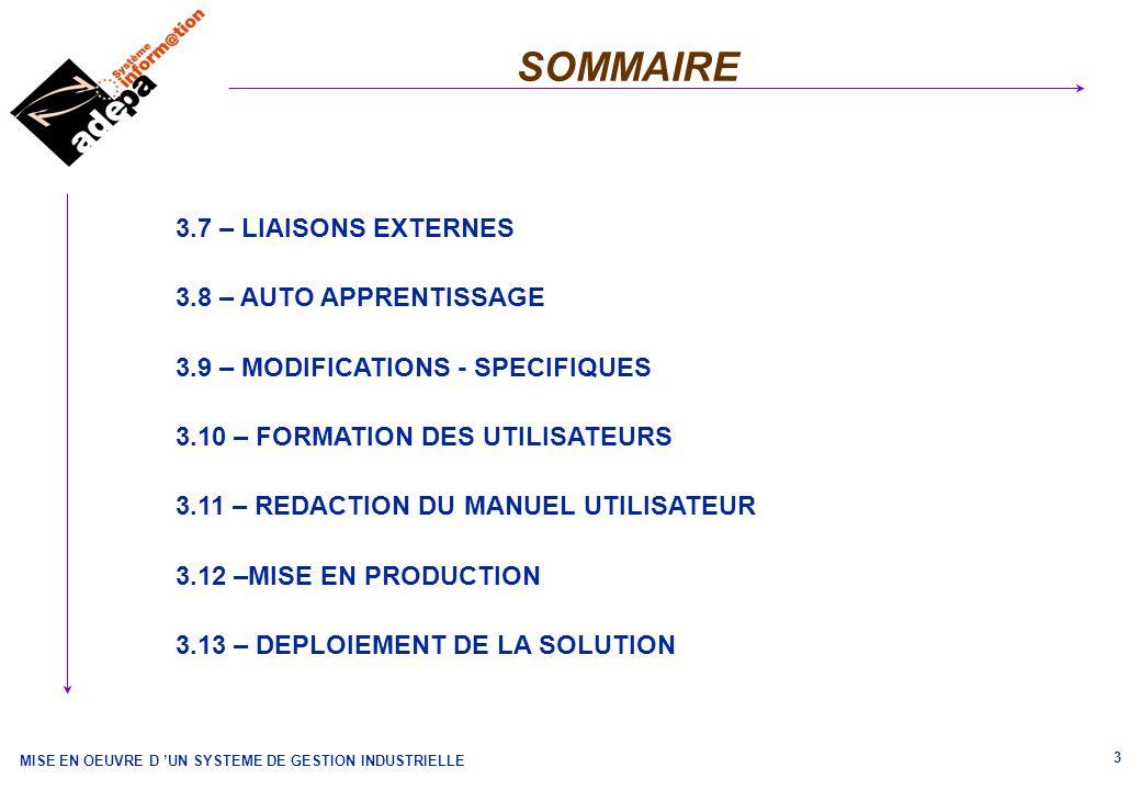 MISE EN OEUVRE D UN SYSTEME DE GESTION INDUSTRIELLE 3 SOMMAIRE 3.7 – LIAISONS EXTERNES 3.8 – AUTO APPRENTISSAGE 3.9 – MODIFICATIONS - SPECIFIQUES 3.10