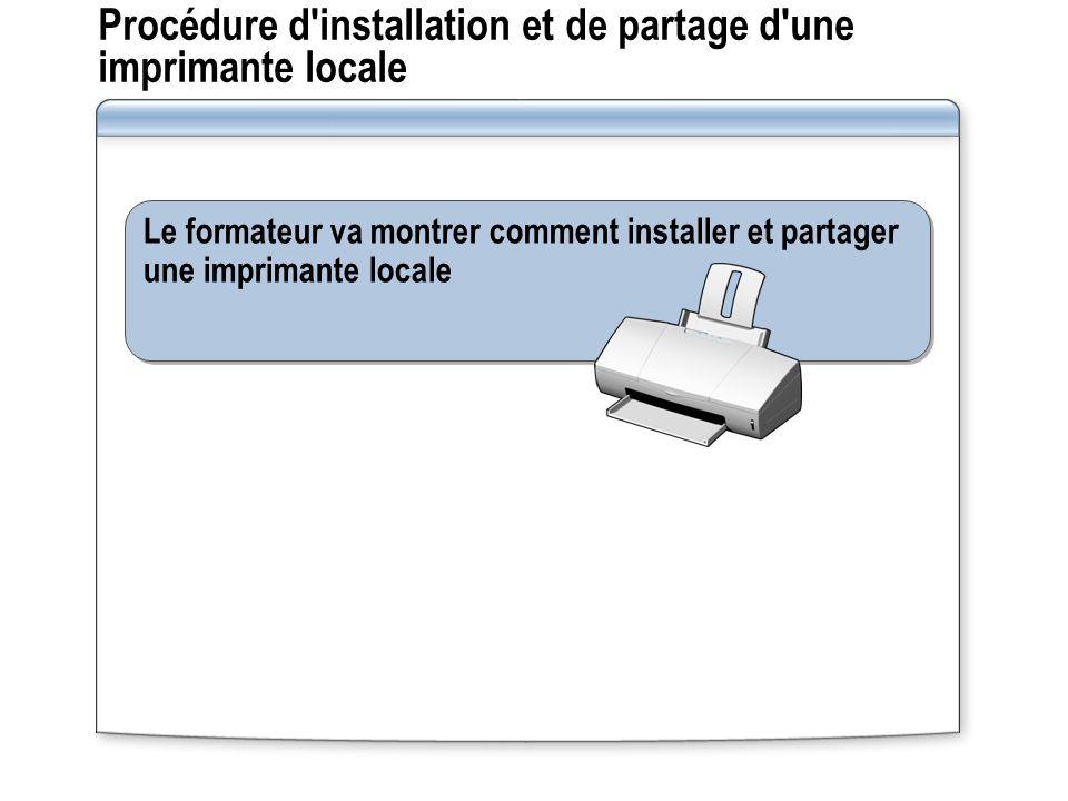 Procédure d'installation et de partage d'une imprimante locale Le formateur va montrer comment installer et partager une imprimante locale