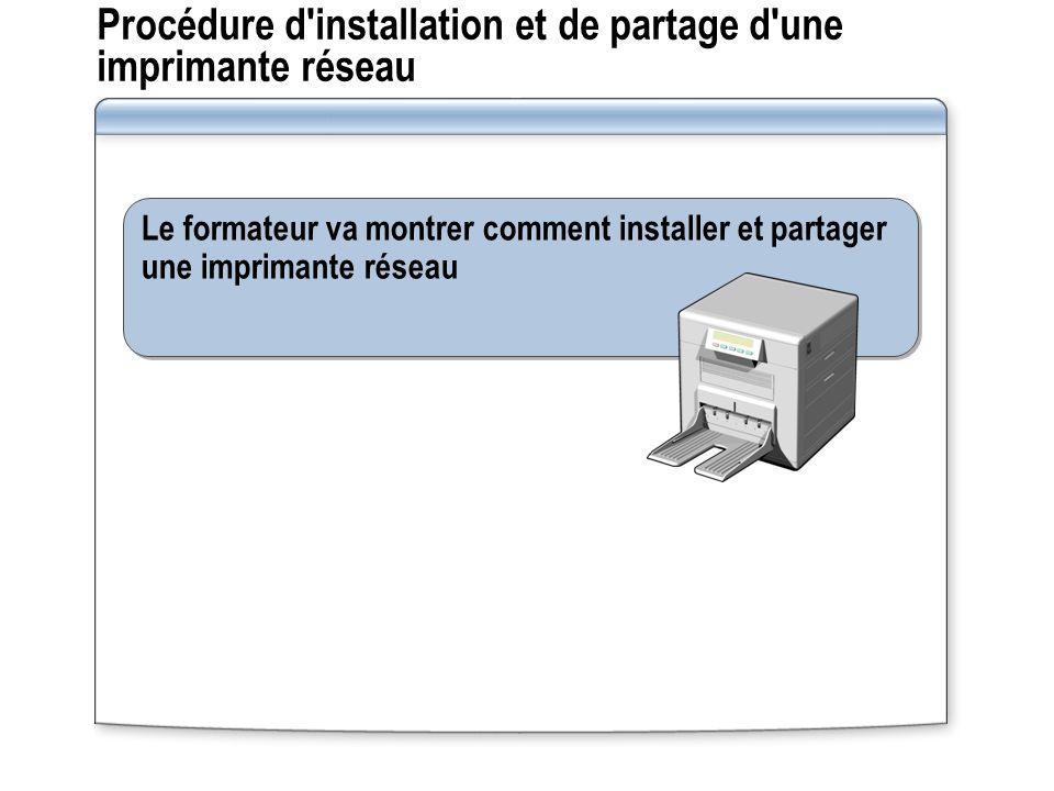 Le formateur va montrer comment installer et partager une imprimante réseau Procédure d'installation et de partage d'une imprimante réseau