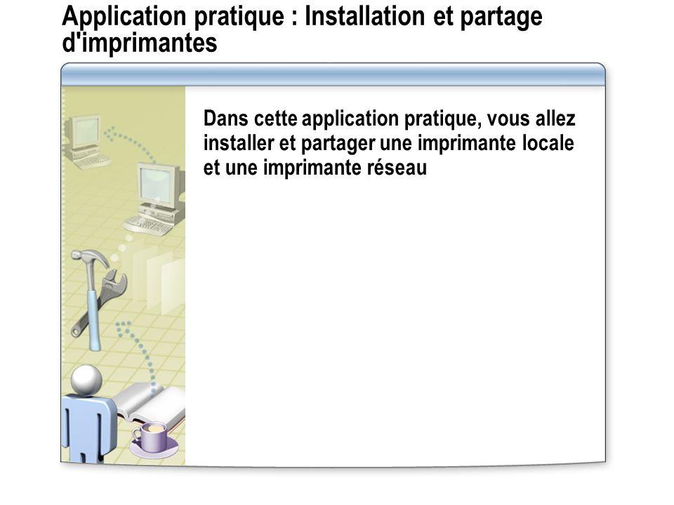Application pratique : Installation et partage d'imprimantes Dans cette application pratique, vous allez installer et partager une imprimante locale e